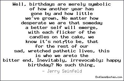 Well, birthdays are merely sym