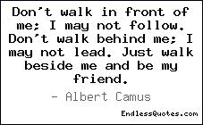 Don't walk in front of me; I m