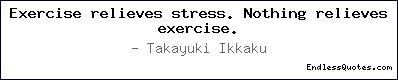 Exercise relieves stress. Noth