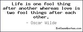 Life is one fool thing after a